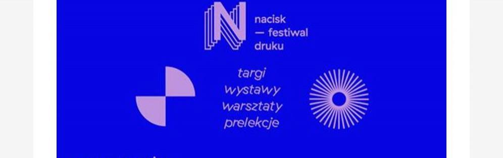 Festiwal Druku NACISK. Targi plakatów, wystawy, prelekcje i warsztaty