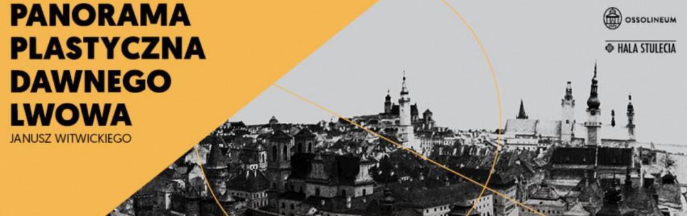Panorama Plastyczna Dawnego Lwowa w Hali Stulecia