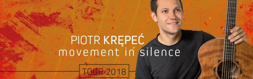 "Piotr Krępeć ""Movement in Silence"" Tour - koncert"