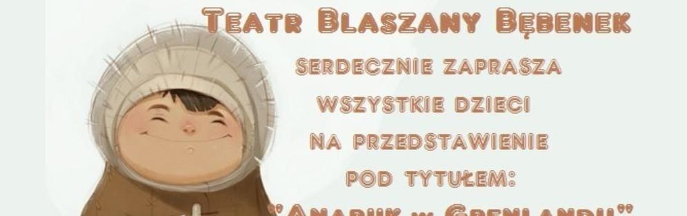 """Spektakl """"Anaruk w Grenlandii"""" Teatru Blaszany Bębenek"""