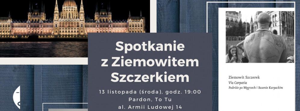 Spotkanie z Ziemowitem Szczerkiem // Via Carpatia