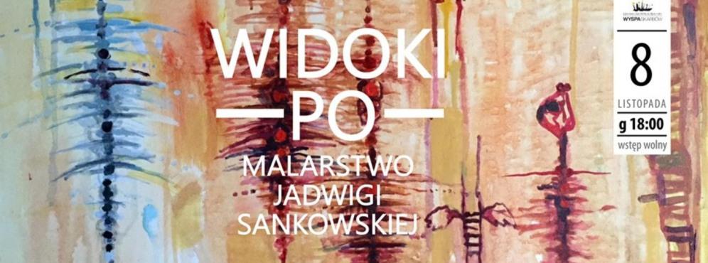 """Wernisaż wystawy """"Widoki po"""" Jadwigi Sankowskiej"""