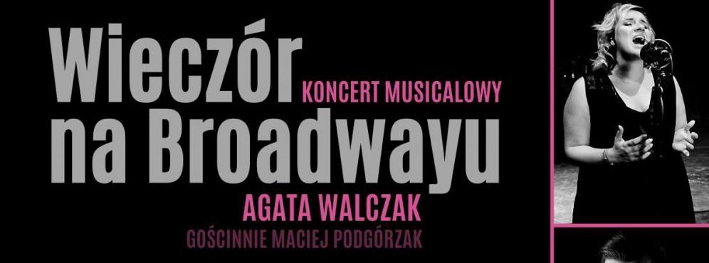 Wieczór na Broadwayu - Agata Walczak i Goście - koncert