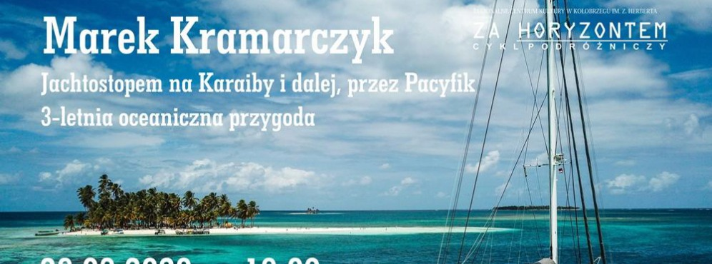 """Za Horyzontem: Marek Kramarczyk """"Jachtostopem na Karaiby i dalej, przez Pacyfik"""""""
