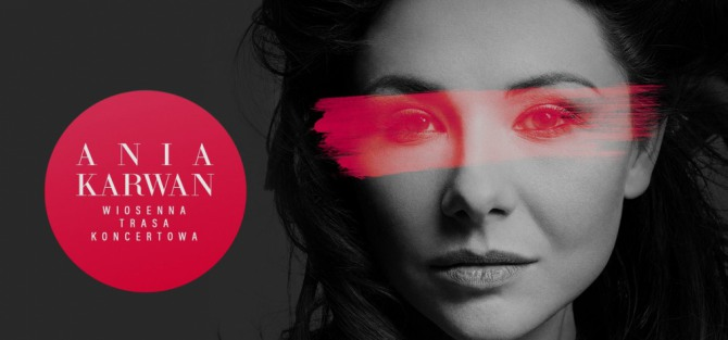 Ania Karwan - Wiosenna Trasa Koncertowa