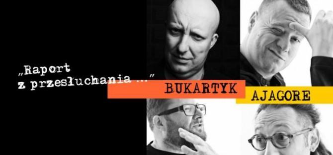 """Bukartyk / Ajagore - """"Raport z przesłuchania"""" - koncert"""