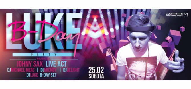 DJ Luke B-Day! Johnny Sax/Michael Merc/Mickey/Delight - koncert