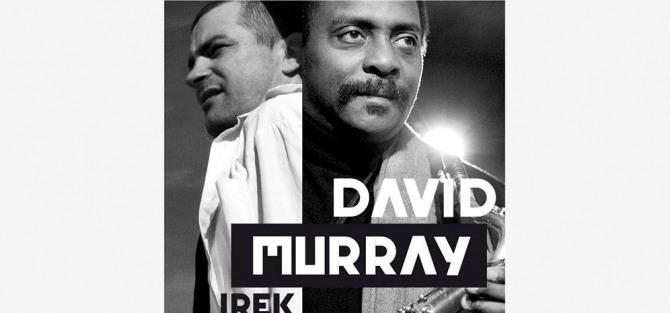 Koncert David Murray & Irek Wojtczak Quintet