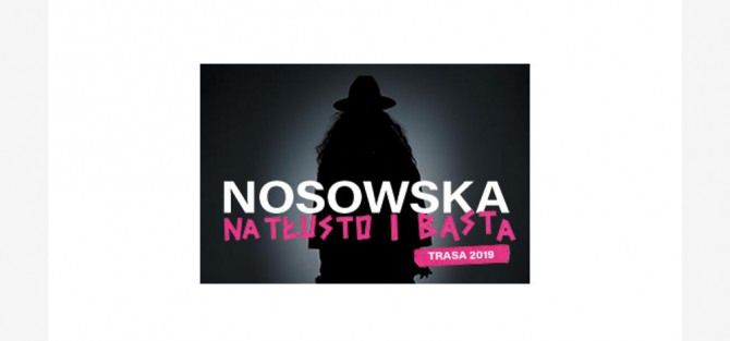 NOSOWSKA na tłusto i BASTA- koncert
