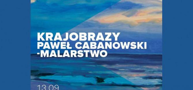 Otwarcie wystawy Paweł Cabanowski: Krajobrazy