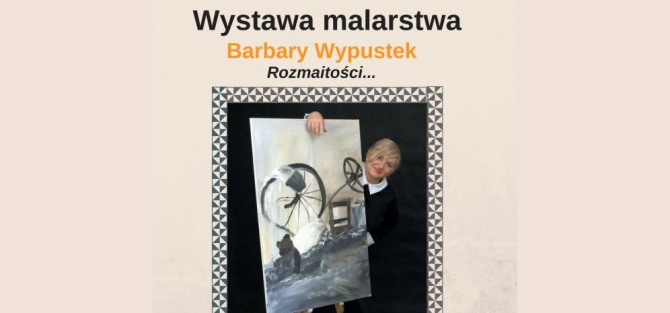 Rozmaitości - Wernisaż Wystawa Malarstwa Barbary Wypustek