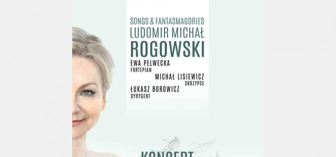 Songs & Fantasmagories. Ludomir Michał Rogowski - koncert