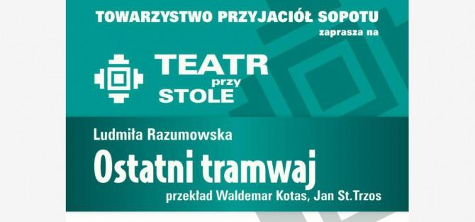 """Teatr przy Stole: Dramat obyczajowy """"Ostatni tramwaj"""" L. Razumowskiej"""