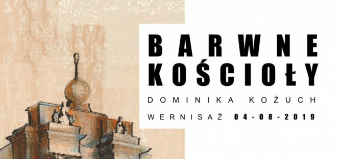 Wernisaż wystawy Dominiki Kożuch - Barwne Kościoły
