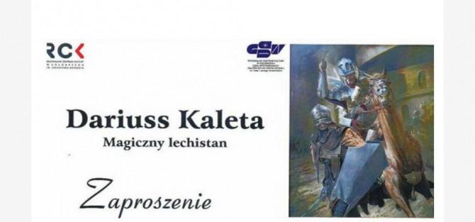 """Wystawa Dariusza Kalety """"Magiczny Lechistan"""""""