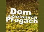 Dom o Zielonych Progach - koncert