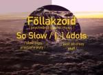 Föllakzoid (CL), So Slow, 4dots - koncert