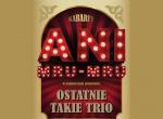 Kabaret Ani Mru-Mru – Ostatnie takie trio