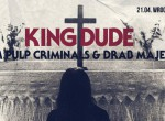 King Dude - special guests: Them Pulp Criminals, Drab Majesty