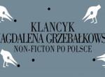 Klancyk i Magdalena Grzebałkowska, czyli Non-Fiction