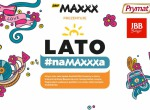 Lato #naMAXXXa - impreza