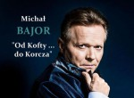 "Michał Bajor ""Od Kofty do Korcza"" - koncert"
