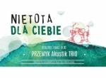 """Nietota Dla Ciebie- Koncert Renata Przemyk """"Trio"""""""