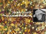 """Otwarcie wystawy: Jacek Gowik """"Pejzaże wewnętrzne"""""""