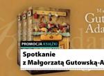Spotkanie Autorskie z Małgorzatą Gutowską-Adamczyk