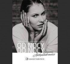 """Joanna Aleksandrowicz / koncert """"Od nocy do nocy"""" - koncert"""