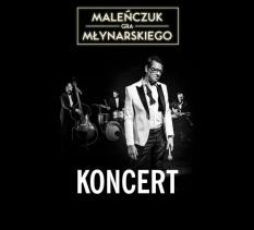 Maleńczuk gra Młynarskiego - koncert