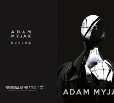 """Otwarcie wystawy """"Adam Myjak. Rzeźba"""""""