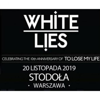 White Lies: To Lose My Life - 10th Anniversary